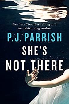 She's Not There by [P.J. Parrish]