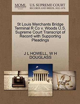 St Louis Merchants Bridge Terminal R Co V. Woods U.S. Supreme Court Transcript of Record with Supporting Pleadings