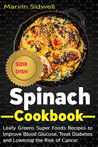 Spinach Cookbook: Leafy Greens Super Foods Recipes to Improve Blood Glucose, Treat Diabetes and Lowering the Risk of Cancer (English Edition)