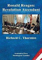 Ronald Reagan: Revolution Ascendant (St. James's Studies in World Affairs)