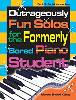 Outrageously Fun Solos for the Formerly Bored Piano Student: Book 3 Early Intermediate