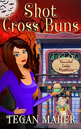 Shot Cross Buns: A Haunted Lodge Cozy Mystery (Haunted Lodge Cozy Mysteries Book 2)