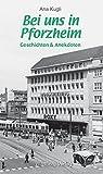 Bei uns in Pforzheim: Geschichten und Anekdoten