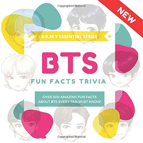 BTS Fun Facts Trivia: Over 500 Amazing Fun Facts About BTS Every Fan Must Know! A.R.M.Y Essential Series