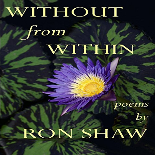 Without from Within: Poems by Ron Shaw                   By:                                                                                                                                 Ron Shaw                               Narrated by:                                                                                                                                 Barry Schwam                      Length: 47 mins     Not rated yet     Overall 0.0
