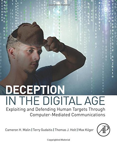 Download Deception in the Digital Age: Exploiting and Defending Human Targets through Computer-Mediated Communications 0124116302