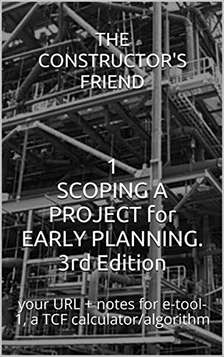 1 SCOPING A PROJECT for EARLY PLANNING. 3rd Edition: your URL + notes for e-tool-1, a TCF calculator algorithm (Construction e-tools) (English Edition)
