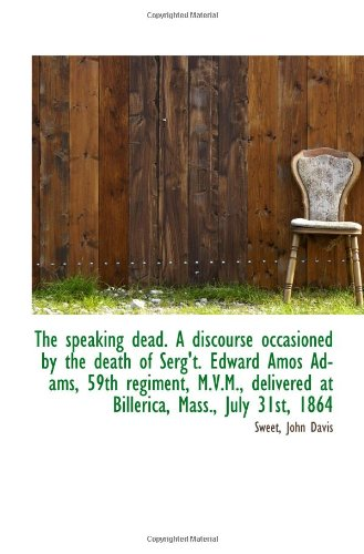 The speaking dead. A discourse occasioned by the death of Serg't. Edward Amos Adams, 59th regiment,