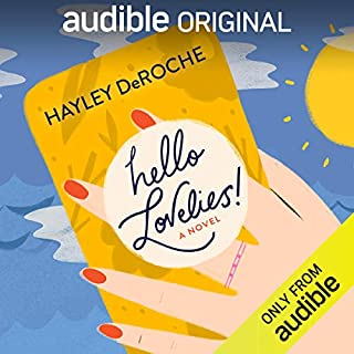 Hello Lovelies!     A Novel              By:                                                                                                                                 Hayley DeRoche                               Narrated by:                                                                                                                                 Emily Bauer                      Length: 9 hrs and 14 mins     7 ratings     Overall 4.6