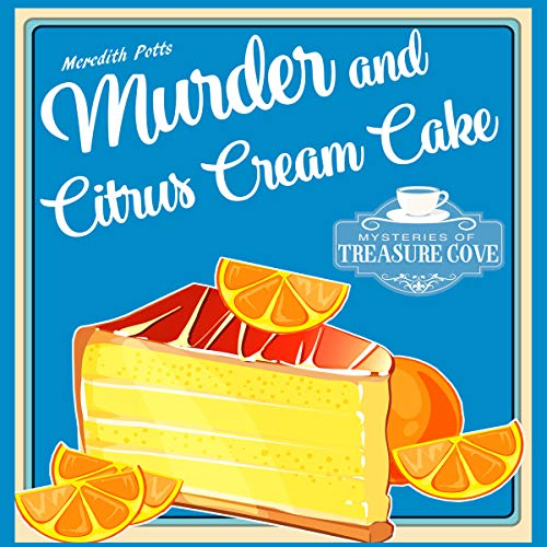 Murder and Citrus Cream Cake      Mysteries of Treasure Cove Series, Book 4              By:                                                                                                                                 Meredith Potts                               Narrated by:                                                                                                                                 Carrie Burgess                      Length: 2 hrs and 41 mins     Not rated yet     Overall 0.0