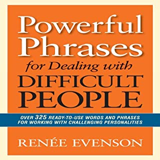 Powerful Phrases for Dealing with Difficult People     Over 325 Ready-to-Use Words and Phrases for Working with Challenging Personalities              By:                                                                                                                                 Renee Evenson                               Narrated by:                                                                                                                                 Rose Itzcovitz                      Length: 6 hrs and 49 mins     42 ratings     Overall 3.3