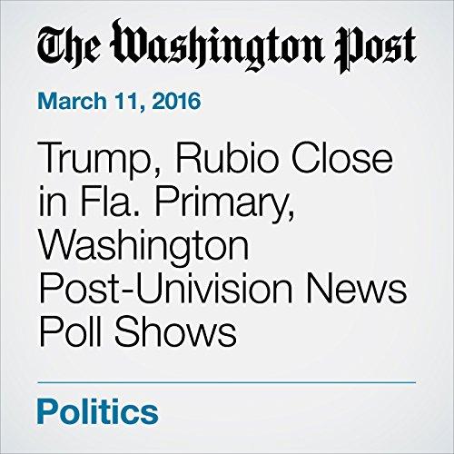 Trump, Rubio Close in Fla. Primary, Washington Post-Univision News Poll Shows cover art