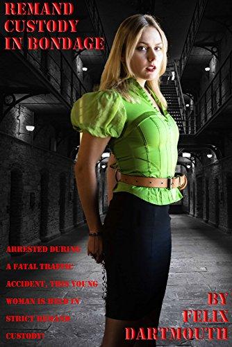 Remand Prisoner in Bondage - part 1: Beautiful, talented women unjustly imprisoned in bondage in HMP Bronzefield. (English Edition)