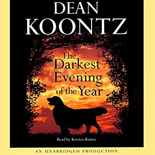 The Darkest Evening of the Year                   By:                                                                                                                                 Dean Koontz                               Narrated by:                                                                                                                                 Kirsten Kairos                      Length: 9 hrs and 9 mins     1,382 ratings     Overall 4.0