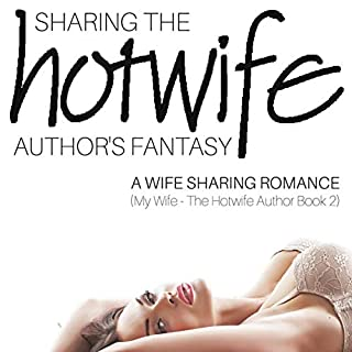 Sharing the Hotwife Author's Fantasy: A Wife Sharing Romance audiobook cover art