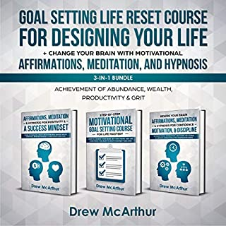 Goal Setting Life Reset Course for Designing Your Life + Change Your Brain With Motivational Affirmations, Meditation, And Hypnosis 3-In-1 Bundle: Achievement Of Abundance, Wealth, Productivity & Grit                   By:                                                                                                                                 Drew McArthur                               Narrated by:                                                                                                                                 Daniel James Lewis                      Length: 6 hrs and 35 mins     19 ratings     Overall 4.8