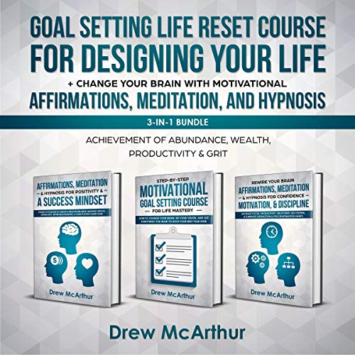 Goal Setting Life Reset Course for Designing Your Life + Change Your Brain With Motivational Affirmations, Meditation, And Hypnosis 3-In-1 Bundle: Achievement Of Abundance, Wealth, Productivity & Grit cover art