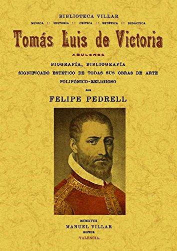 Tomás Luís de Victoria, abulense.: Biografía, bibliografía, significado estético de todas sus obras de arte polifónioco-religioso.