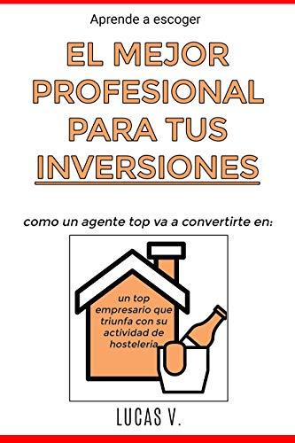 Aprende a escoger EL MEJOR PROFESIONAL PARA TUS INVERSIONES: Como un agente...