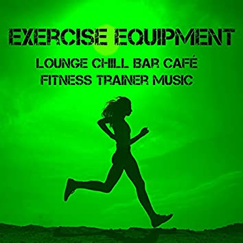 Exercise Equipment - Lounge Chill Bar Café Fitness Trainer Music for Soft Sport Session and Motivational Mood