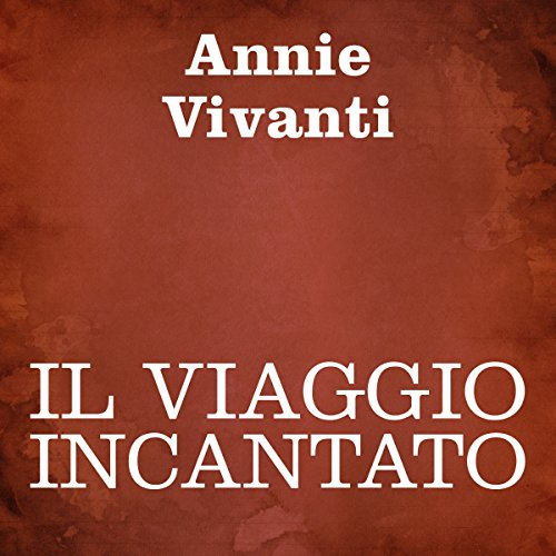 Il viaggio incantato [The Enchanted Journey]                   By:                                                                                                                                 Annie Vivanti                               Narrated by:                                                                                                                                 Silvia Cecchini                      Length: 2 hrs and 49 mins     Not rated yet     Overall 0.0