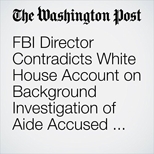 FBI Director Contradicts White House Account on Background Investigation of Aide Accused of Spousal Abuse copertina