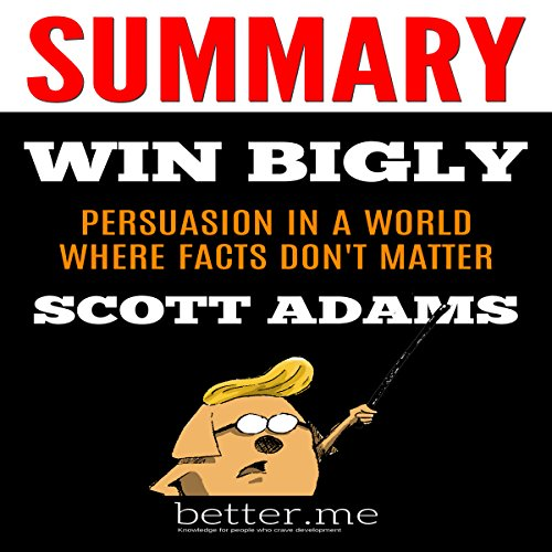Summary of Win Bigly: Persuasion in a World Where Facts Don't Matter Titelbild