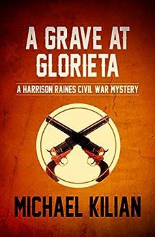 A Grave at Glorieta (The Harrison Raines Civil War Mysteries Book 4) by [Michael Kilian]