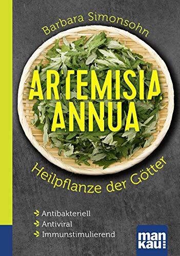 Artemisia annua - Heilpflanze der Götter. Kompakt-Ratgeber: Antibakteriell - Antiviral - Immunstimulierend (German Edition)