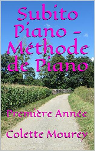 Subito Piano - Méthode de Piano: Première Année (French Edition)