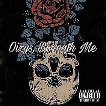 Oizys, Beneath Me