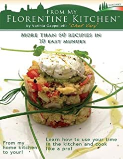 From My Florentine Kitchen: Ten menus, more than 60 recipes: easy, savory and smart.