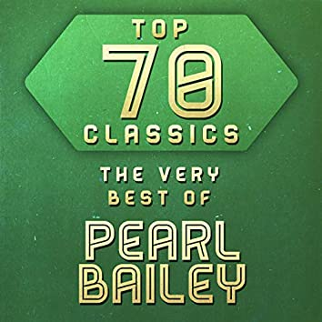 Top 70 Classics - The Very Best of Pearl Bailey