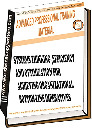SYSTEMS THINKING ,EFFICIENCY AND OPTIMIZATION FOR ACHIEVING ORGANIZATIONAL BOTTOM-LINE IMPERATIVES (English Edition)