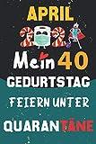 April 2021 Mein 40 Geburtstag Feiern Unter Quarantäne: 40 Jahre geburtstag, geschenkideen 40. geburtstag für Männer und Frauen, besondere geschenke... ... zum 40. geburtstag lustig, Notizbuch A5