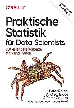 Praktische Statistik für Data Scientists: 50+ essenzielle Konzepte mit R und Python (Animals) (German Edition) by [Peter Bruce, Andrew Bruce, Peter Gedeck, Marcus Fraaß]