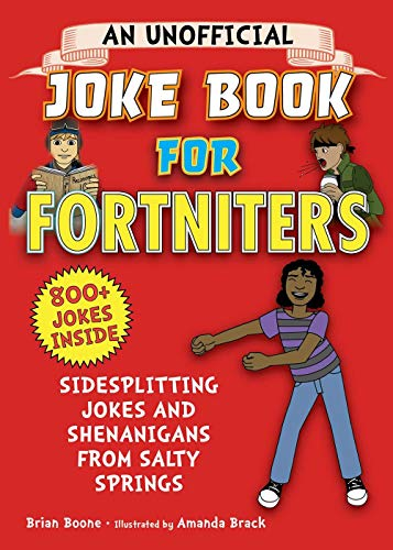 An Unofficial Joke Book for Fortniters: Sidesplitting Jokes and Shenanigans from Salty Springs (1) (Unofficial Joke Books for Fortniters)