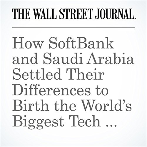 How SoftBank and Saudi Arabia Settled Their Differences to Birth the World's Biggest Tech Fund copertina