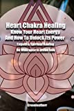 Heart Chakra Healing: Know Your Heart Energy And How To Unlock Its Power - Empath & Spiritual Healing - Be Wide open to divine love