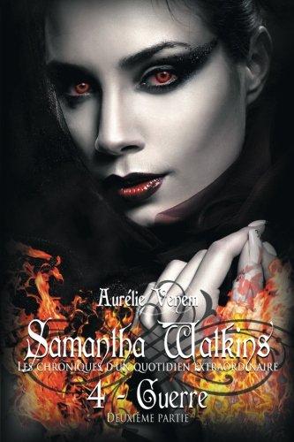 Samantha Watkins ou Les chroniques d'un quotidien extraordinaire. Tome 4 : Guerre (2ème partie)