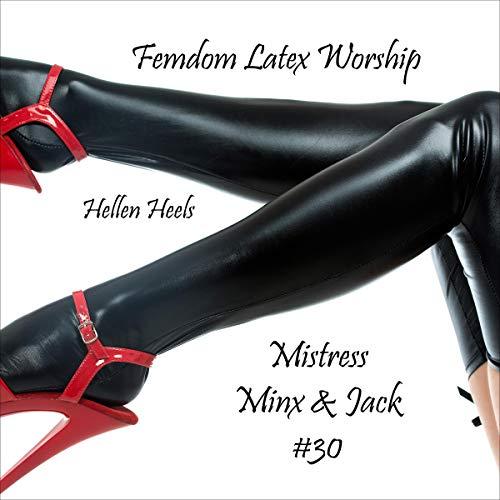 Femdom Latex Worship: Mistress Minx & Jack #30 cover art
