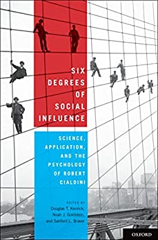 Six Degrees of Social Influence: Science, Application, and the Psychology of Robert Cialdini by [Douglas T. Kenrick, Noah J. Goldstein, Sanford L. Braver]
