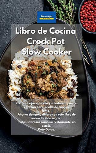 Libro de cocina Crock Pot Slow Cooker: Recetas bajas en sodio y saludables para el corazón para su olla de cocción lenta. Ahorra tiempo y dinero con ... como un restaurante sin estrés. Keto Guida.
