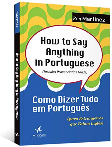 How to say anything in Portuguese: como dizer tudo em português (para estrangeiros que falam inglês)