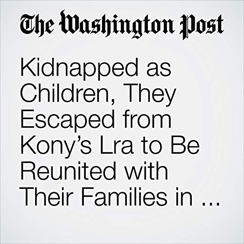 Kidnapped as Children, They Escaped from Kony's Lra to Be Reunited with Their Families in Uganda copertina
