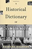 Image of A Historical Dictionary of Psychiatry