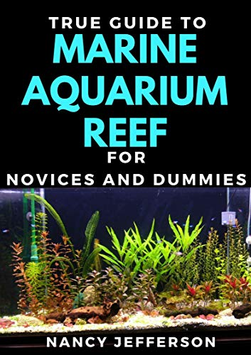 True Guide To Marine Aquarium Reef For Novices And Dummies (English Edition)