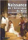 Naissance de l'Amerique du Nord - Les Actes Fondateurs, 1607-1776