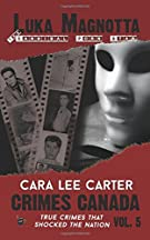 Luka Magnotta: The Cannibal Porn Star (Crimes Canada : True Crimes That Shocked The Nation) (Volume 5)