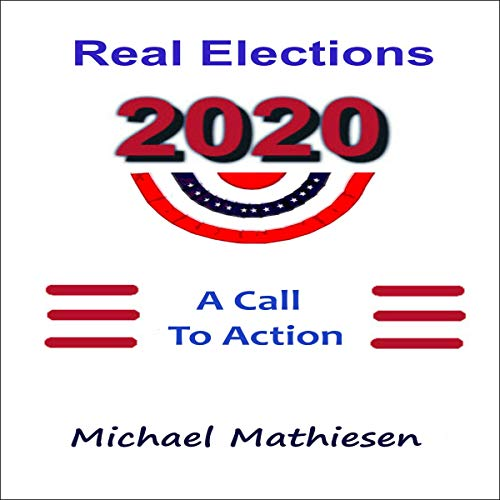 Real Elections 2020 Audiobook By Michael Mathiesen cover art